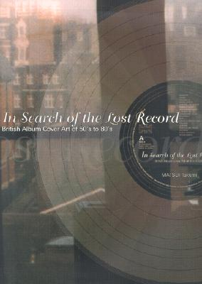 Image for In Search of the Lost Record: British Album Cover Art of 50's to 80's