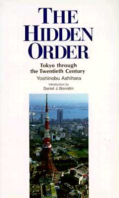 Image for The Hidden Order: Tokyo Through the Twentieth Century
