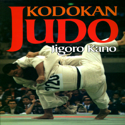 Kodokan Judo: The Essential Guide to Judo by Its Founder Jigoro Kano, Kano, Jigoro