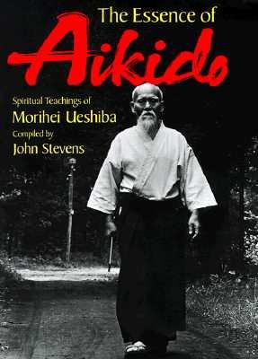 Image for Essence of Aikido: Spiritual Teachings of Morihei Ueshiba, The