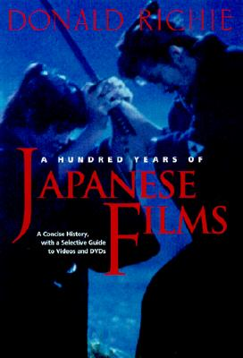A Hundred Years of Japanese Film: A Concise History, with a Selective Guide to Videos and DVDs, Richie, Donald; Schrader, Paul [Foreword]