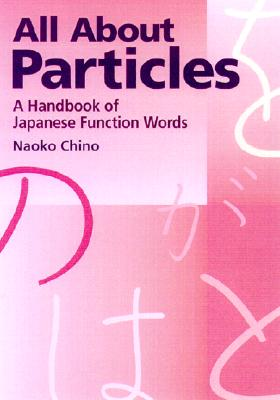 All about Particles  A Handbook of Japanese Function Words, Chino, Naiko