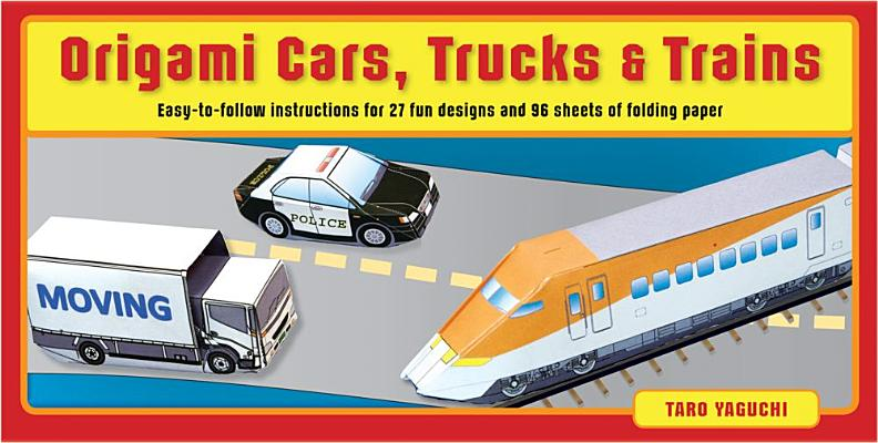 Origami Cars, Trucks & Trains Kit: Kit Includes 2 Origami Books, 27 Fun Projects and 96 High-Quality Origami Papers: Great for Both Kids and Adults, Yaguchi, Taro