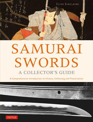Image for Samurai Swords - A Collector's Guide: A Comprehensive Introduction to History, Collecting and Preservation - of the Japanese Sword