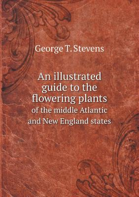 Image for An illustrated guide to the flowering plants of the middle Atlantic and New England states