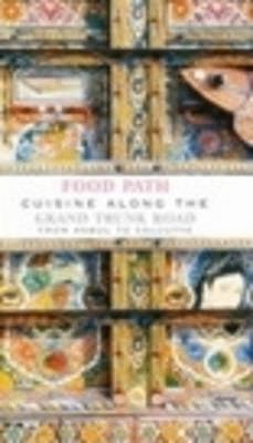 Image for Food Path: Cuisine Along the Grand Trunk Road from Kabul to Kolkata