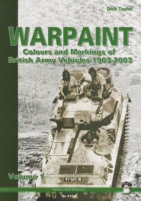 Warpaint.  Colours and Markings of British Army Vehicles 1903-2003, Volume 1. (Mushroom Model Publications No 4104)