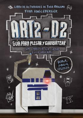 Art2-D2. Guia para plegar y garabatear (Yoda Origami) (Spanish Edition), Tom Angelberger