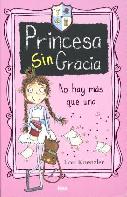 Image for Princesa sin gracias: No hay más que una (Spanish Edition)