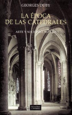 Image for La poca de las catedrales: Arte y sociedad, 980-1420 (Arte Grandes Temas) (Spanish Edition)