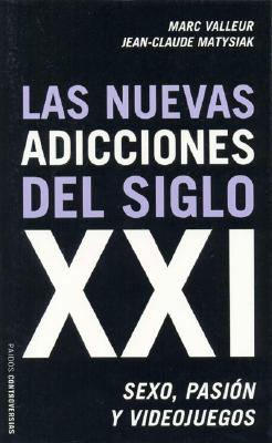 Image for Las nuevas adicciones del siglo XXI/ The New Additions of the XXI Century: Sexo, pasion y videojuegos/ Sex, Passion and Videogames (Controversias/ Controversies) (Spanish Edition)