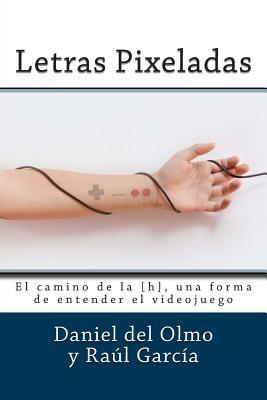 Image for Letras Pixeladas: El camino de la [h], una forma de entender el videojuego (Spanish Edition)