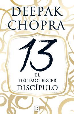 13 El decimotercer discipulo  /  The 13th Disciple (Spanish Edition), Chopra M.D., Deepak