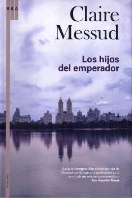 Los hijos del emperador (Spanish Edition), Messud, Claire