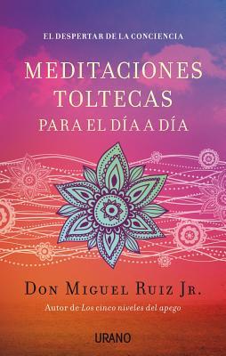 Meditaciones toltecas para el dia a dia (Spanish Edition), Miguel Ruiz Jr.