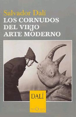 Los Cornudos Del Viejo Arte Moderno / The Cheating Of Old Modern Art (Spanish Edition), Dali, Salvador