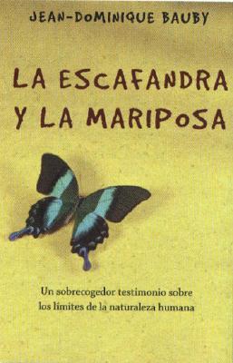 La Escafandra y la Mariposa  Un Sobrecogedor Testimonio Sobre Los Limites De La Naturaleza Humana, Bauby, Jean-Dominique &  Rosa Alapont