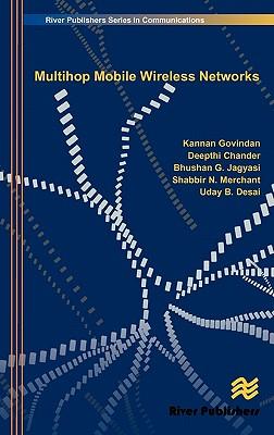 Multihop Mobile Wireless Networks (River Publishers Series in Communications), Govindan, Kannan; Chander, Deepthi; Jagyasi, Bhushan G.; Merchant, Shabbir N.; Desai, Uday B.