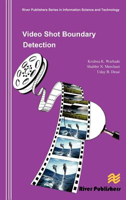 Video Shot Boundary Detection (River Publishers Series in Information Science and Technology), Warhade, Krishna K.; Merchant, Shabbir N.; Desai, Uday B.
