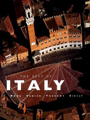 The Best of Italy; Rome Venice Tiscany Sicily, Valeria Manferto De Fabianis - Editor