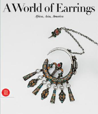 A World of Earrings : Africa, Asia, America, VAN CUTSEM, Anne; MAGLIANI, Mauro