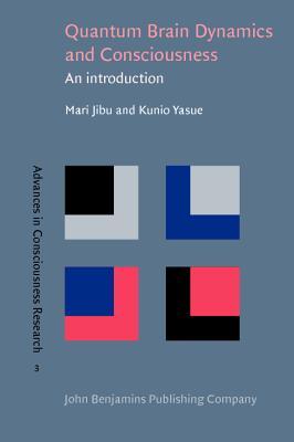 Quantum Brain Dynamics and Consciousness: An introduction (Advances in Consciousness Research), Jibu, Mari; Yasue, Kunio