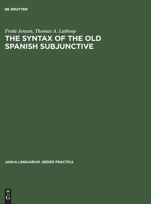 Image for The Syntax of the Old Spanish Subjunctive (Janua Linguarum. Series Practica)