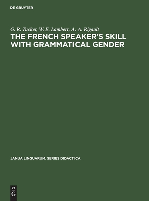 Image for The French Speakers Skill With Grammatical Gender: An Example of Rule-Governed Behavior (Janua Linguarum. Series Didactica)