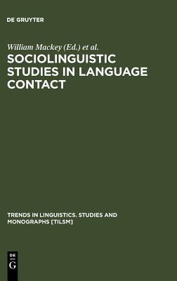 Sociolinguistic Studies in Language Contact: Methods and Cases (Trends in Linguistics. Studies and Monographs [Tilsm])