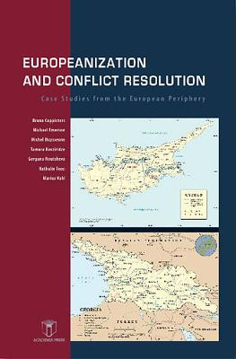 Europeanization and Conflict Resolution: Case Studies from the European Periphery, Coppieters, Bruno; Emerson, Michael; Huysseune, Michel; Kozviridze, Tamara; Noutcheva, Gergana