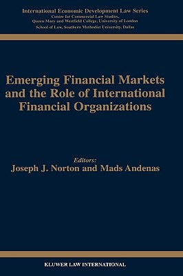 Emerging Financial Markets and the Role of International Financial Organizations (United Kingdom Comparative Law Series), Joseph J. Norton (Author)