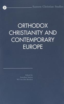 Orthodox Christianity and Contemporary Europe: Selected Papers of the International Conference Held at the University of Leeds, England, in June 2001 (Eastern Christian Studies, V. 3)