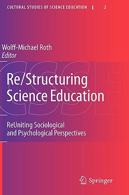 Re/Structuring Science Education: ReUniting Sociological and Psychological Perspectives (Cultural Studies of Science Education), Wolff-Michael Roth (Editor)