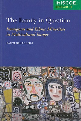 Image for The Family in Question: Immigrant and Ethnic Minorities in Multicultural Europe (IMISCOE Research)