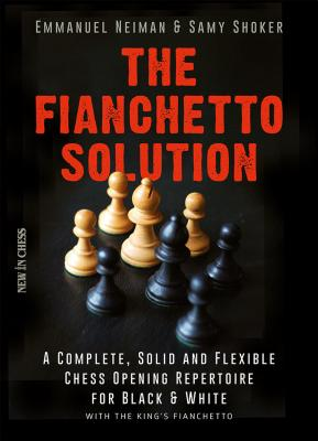 The Fianchetto Solution: A Complete, Solid and Flexible Chess Opening Repertoire for Black & White - with the King's Fianchetto (New in Chess), Neiman, Emmanuel; Shoker, Samy