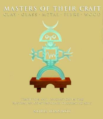 Image for Masters of Their Craft: Tradition and Innovation in Theaustralian Contemporary Decorative Arts