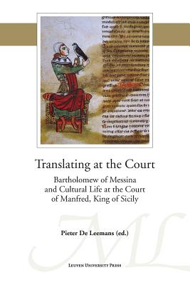 Image for Translating at the Court: Bartholomew of Messina and Cultural Life at the Court of Manfred of Sicily (Mediaevalia Lovaniensia)