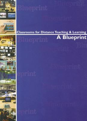 Image for Classrooms for Distance Teaching and Learning: A Blueprint