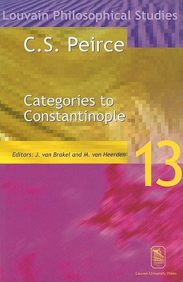 Image for C. S. Peirce: Categories to Constantinople?Proceedings of the International Symposium on Peirce, Leuven 1997 (Louvain Philosophical Studies)