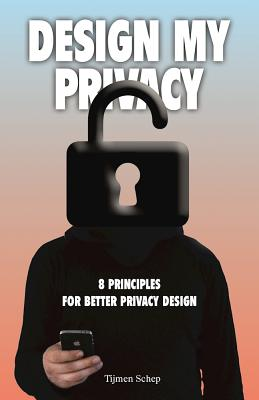 Image for Design My Privacy: 8 Principles for Better Privacy Design