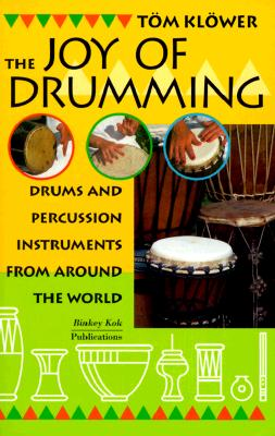 The Joy of Drumming: Drums & Percussion Instruments from Around the World, KLOWER, Tom