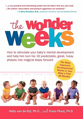 The Wonder Weeks  How to Stimulate Your Baby's Mental Development and Help Him Turn His 10 Predictable, Great, Fussy Phases Into Magical Leaps Forward, Hetty van de Rijt & Frans Plooij