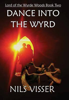 DANCE INTO THE WYRD (Lord of the Wyrde Woods Book Two), Nils Visser