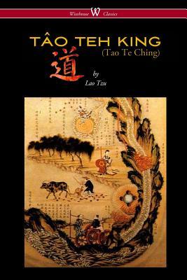 Image for THE TÂO TEH KING (TAO TE CHING - Wisehouse Classics Edition)