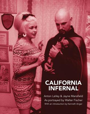 Image for California Infernal: Anton LaVey & Jayne Mansfield: As Portrayed by Walter Fischer
