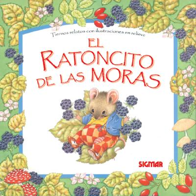 Image for EL RATON DE LAS MORAS (Cuentos En Relieve) (Spanish Edition)