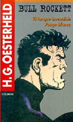 El Tanque Invencible Fuego Blanco (Bull Rockett) (Spanish Edition), Oesterheld, H. G.