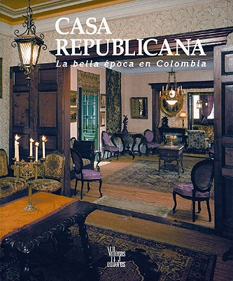 Image for Casa republicana: La bella epoca en Colombia