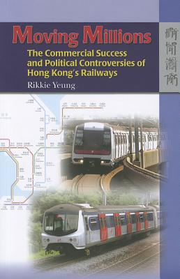 Image for Moving Millions: The Commercial Success and Political Controversies of Hong Kong�s Railway