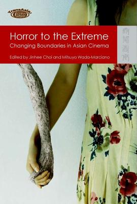 Image for Horror to the Extreme: Changing Boundaries in Asian Cinema (TransAsia: Screen Cultures)